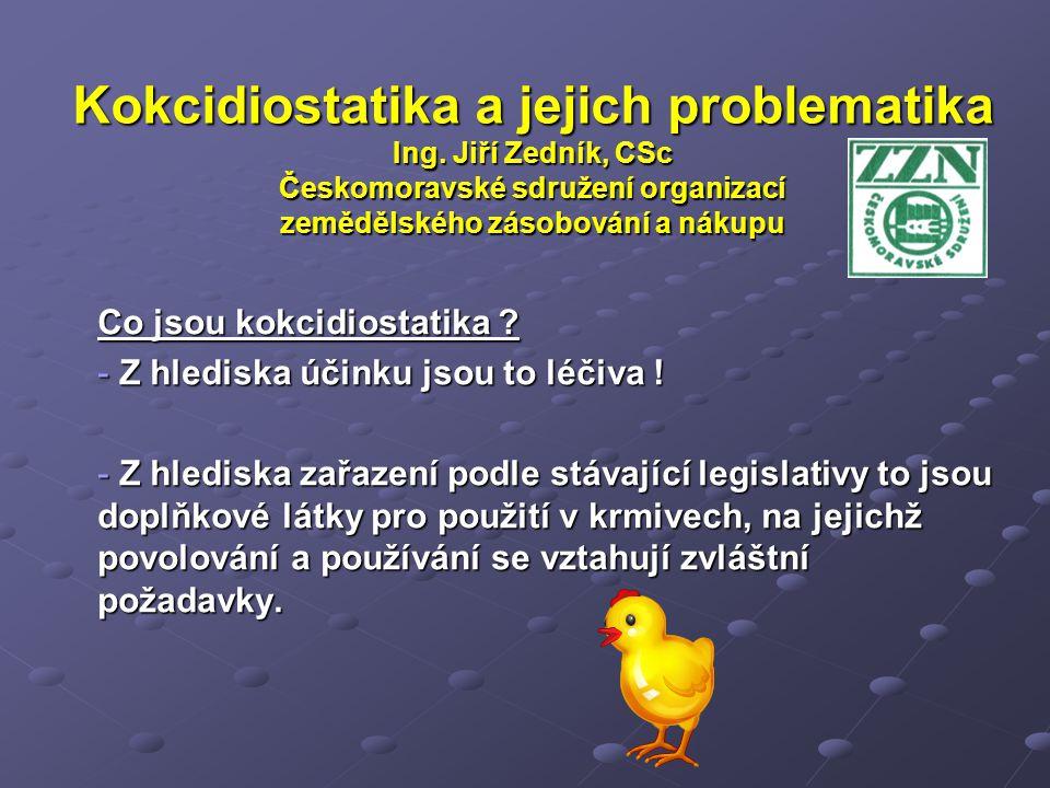 Kokcidiostatika a jejich problematika Ing. Jiří Zedník, CSc Českomoravské sdružení organizací zemědělského zásobování a nákupu Co jsou kokcidiostatika