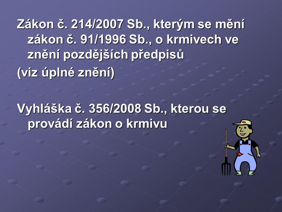 Zákon č. 214/2007 Sb., kterým se mění zákon č. 91/1996 Sb., o krmivech ve znění pozdějších předpisů (viz úplné znění) Vyhláška č. 356/2008 Sb., kterou