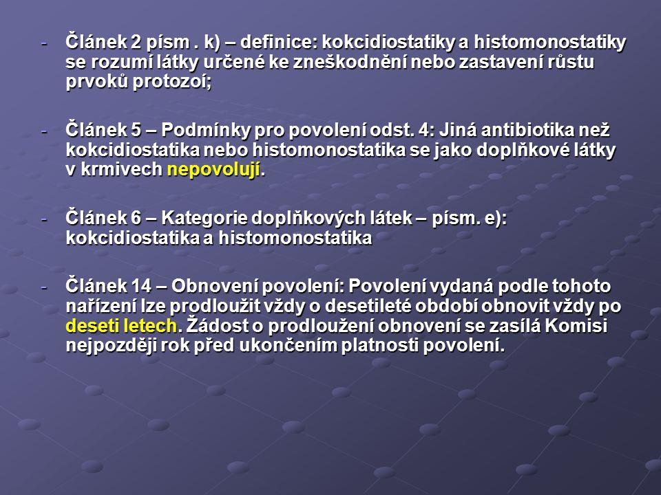 -Článek 2 písm. k) – definice: kokcidiostatiky a histomonostatiky se rozumí látky určené ke zneškodnění nebo zastavení růstu prvoků protozoí; -Článek