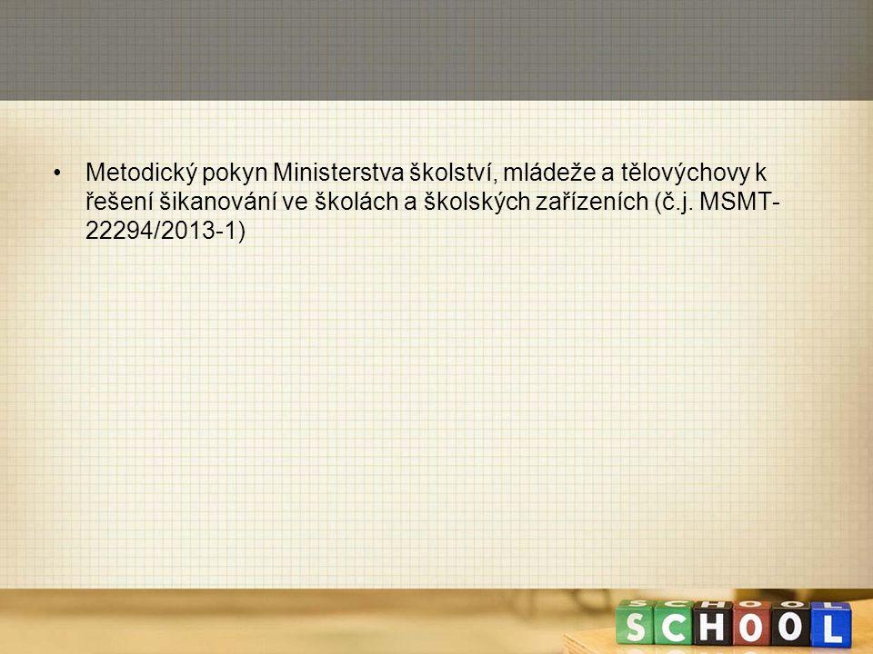 Metodický pokyn Ministerstva školství, mládeže a tělovýchovy k řešení šikanování ve školách a školských zařízeních (č.j. MSMT- 22294/2013-1)