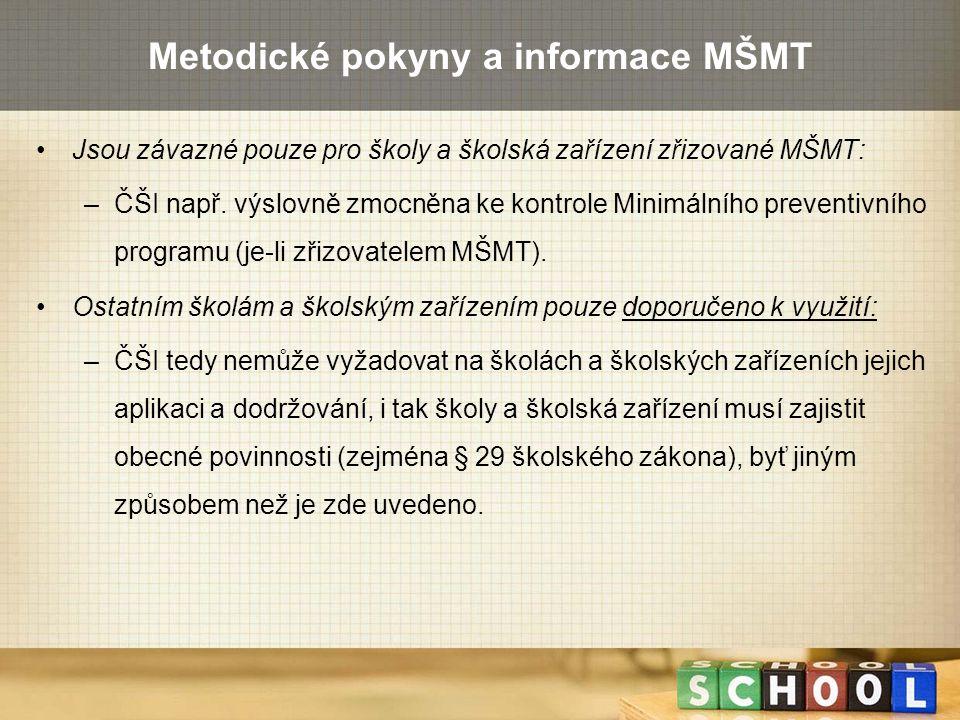 Metodické pokyny a informace MŠMT Jsou závazné pouze pro školy a školská zařízení zřizované MŠMT: –ČŠI např. výslovně zmocněna ke kontrole Minimálního