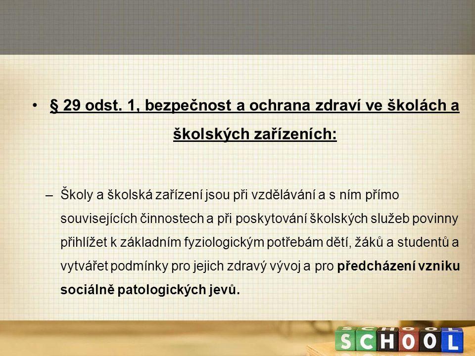§ 29 odst. 1, bezpečnost a ochrana zdraví ve školách a školských zařízeních: –Školy a školská zařízení jsou při vzdělávání a s ním přímo souvisejících