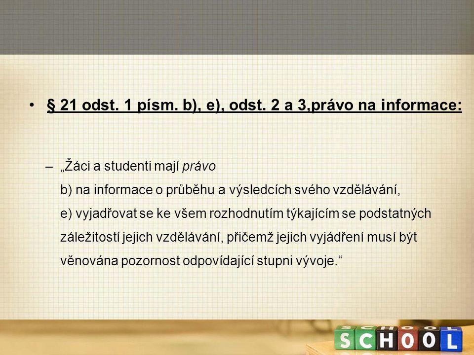 """§ 21 odst. 1 písm. b), e), odst. 2 a 3,právo na informace: –""""Žáci a studenti mají právo b) na informace o průběhu a výsledcích svého vzdělávání, e) vy"""