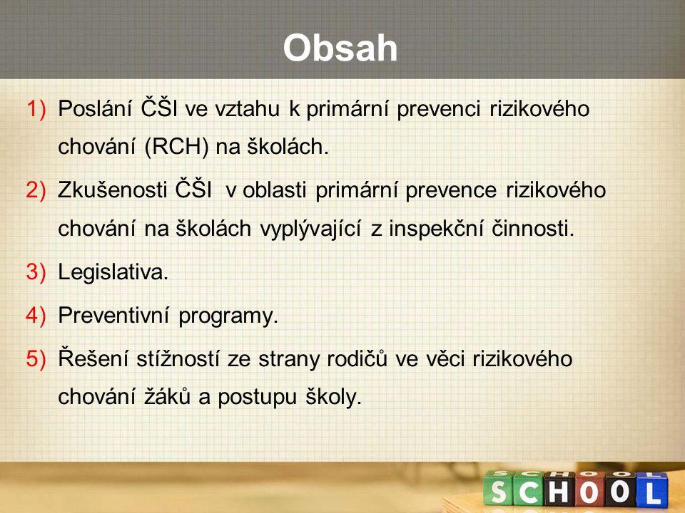 Obsah 1)Poslání ČŠI ve vztahu k primární prevenci rizikového chování (RCH) na školách. 2)Zkušenosti ČŠI v oblasti primární prevence rizikového chování