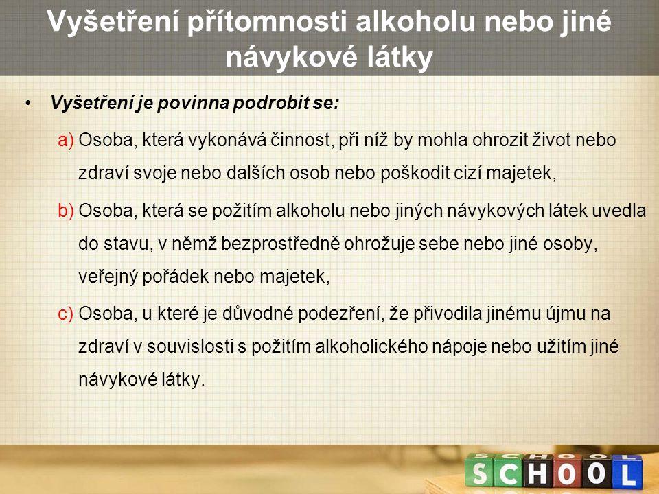 Vyšetření přítomnosti alkoholu nebo jiné návykové látky Vyšetření je povinna podrobit se: a)Osoba, která vykonává činnost, při níž by mohla ohrozit ži