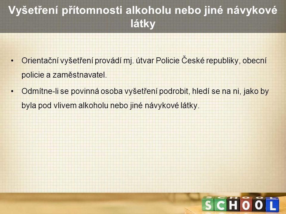 Vyšetření přítomnosti alkoholu nebo jiné návykové látky Orientační vyšetření provádí mj. útvar Policie České republiky, obecní policie a zaměstnavatel