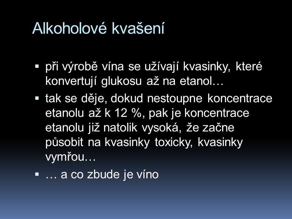 Alkoholové kvašení  při výrobě vína se užívají kvasinky, které konvertují glukosu až na etanol…  tak se děje, dokud nestoupne koncentrace etanolu až