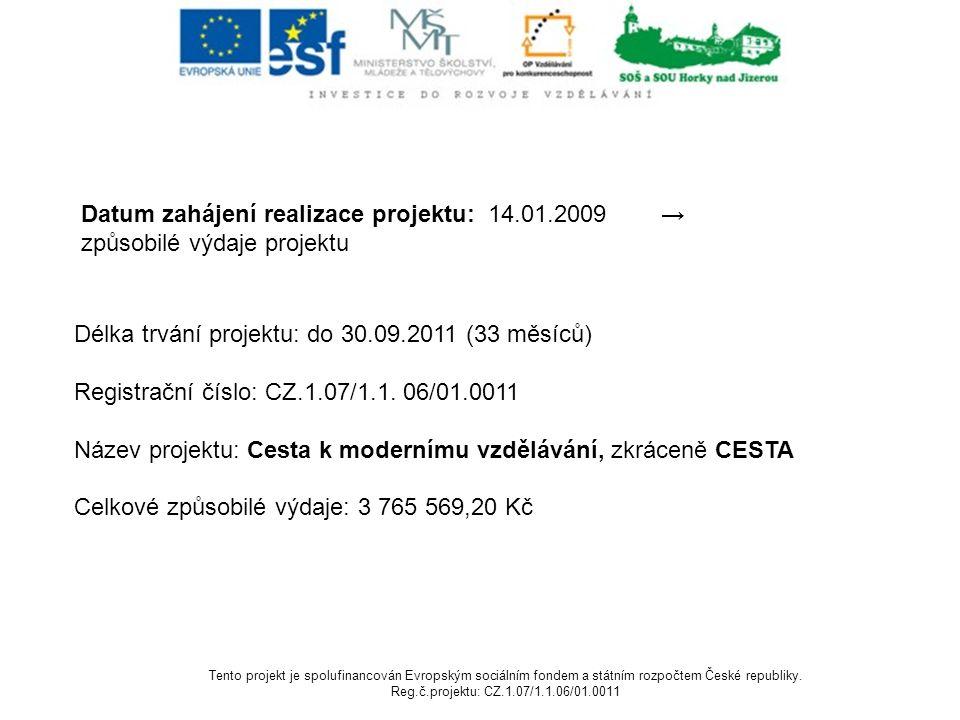 Datum zahájení realizace projektu: 14.01.2009 → způsobilé výdaje projektu Délka trvání projektu: do 30.09.2011 (33 měsíců) Registrační číslo: CZ.1.07/1.1.