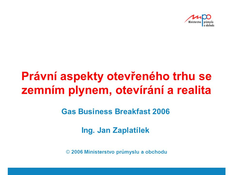  2004  Ministerstvo průmyslu a obchodu 2 Legislativa ovlivňující plynárenství Evropská unie Směrnice Nařízení Rozhodnutí Česká republika Zákony Vyhlášky (Nařízení vlády) Cenová rozhodnutí Řády provozovatelů soustav a zásobníků