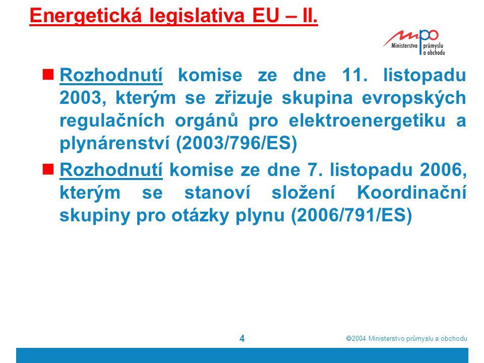  2004  Ministerstvo průmyslu a obchodu 15 Vliv velkých energetických firem na energetický trh EU 25