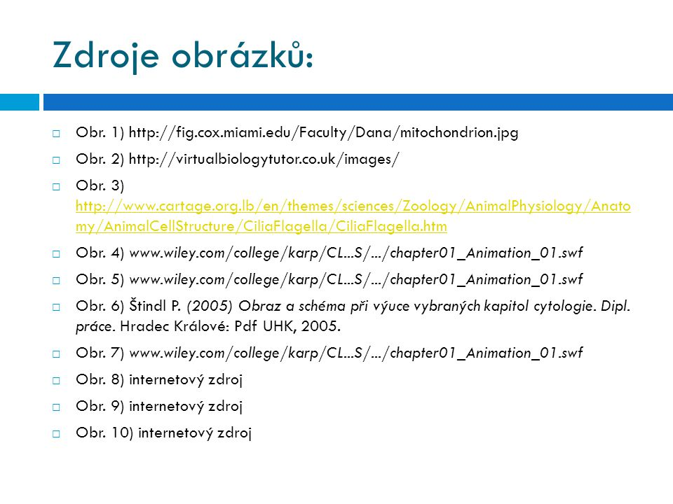 Zdroje obrázků:  Obr. 1) http://fig.cox.miami.edu/Faculty/Dana/mitochondrion.jpg  Obr. 2) http://virtualbiologytutor.co.uk/images/  Obr. 3) http://