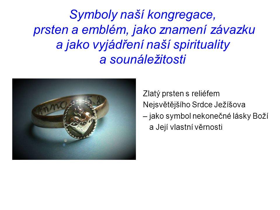 Symboly naší kongregace, prsten a emblém, jako znamení závazku a jako vyjádření naší spirituality a sounáležitosti Zlatý prsten s reliéfem Nejsvětější
