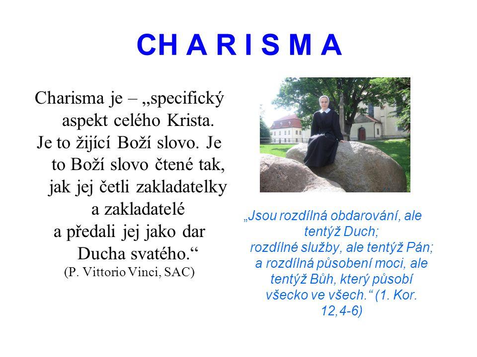 """CH A R I S M A Charisma je – """"specifický aspekt celého Krista. Je to žijící Boží slovo. Je to Boží slovo čtené tak, jak jej četli zakladatelky a zakla"""
