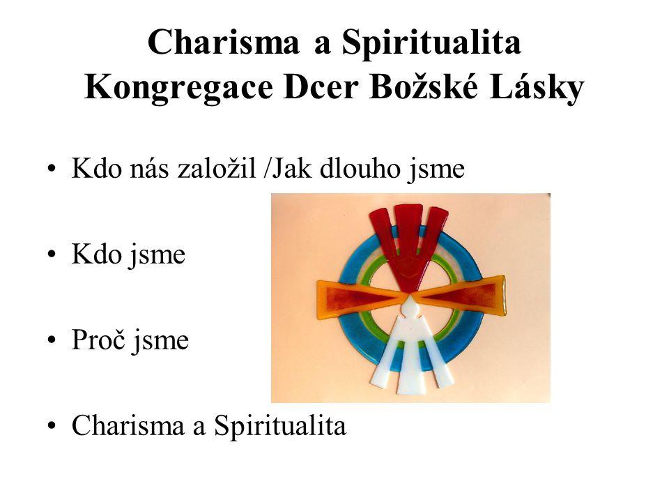Charisma a Spiritualita Kongregace Dcer Božské Lásky Kdo nás založil /Jak dlouho jsme Kdo jsme Proč jsme Charisma a Spiritualita