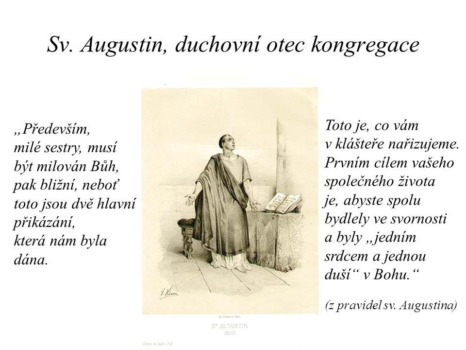 """Sv. Augustin, duchovní otec kongregace """"Především, milé sestry, musí být milován Bůh, pak bližní, neboť toto jsou dvě hlavní přikázání, která nám byla"""
