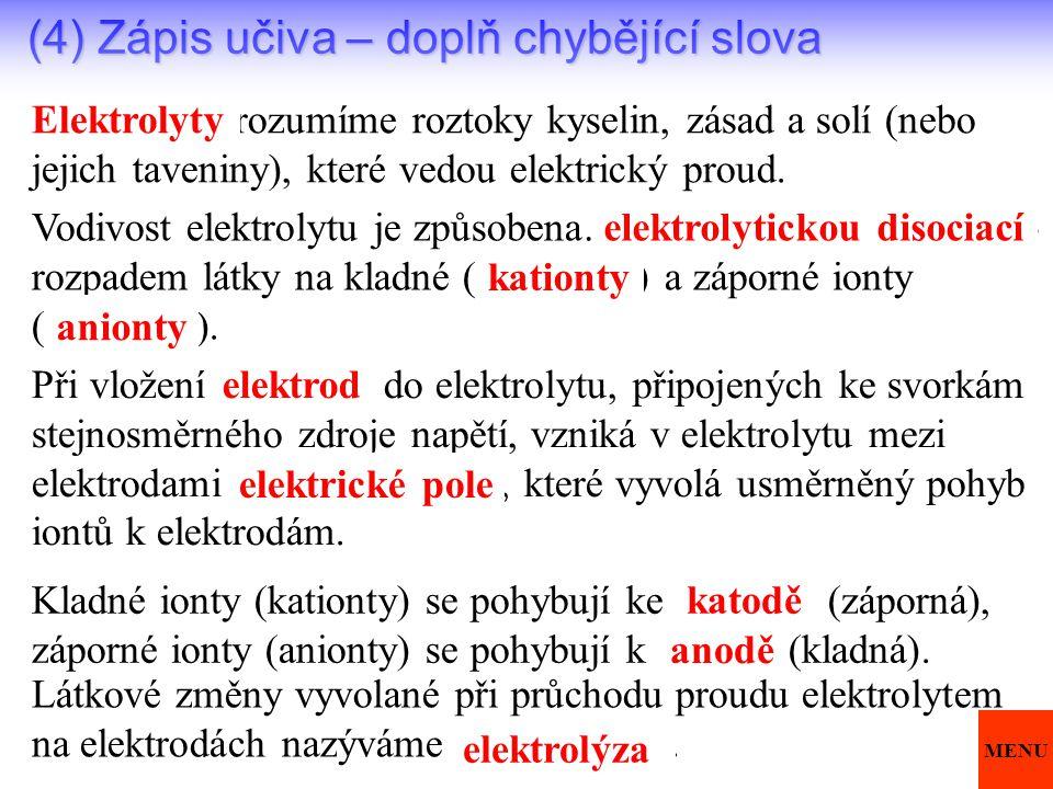 (4) Zápis učiva – doplň chybějící slova ……………rozumíme roztoky kyselin, zásad a solí (nebo jejich taveniny), které vedou elektrický proud. Vodivost ele