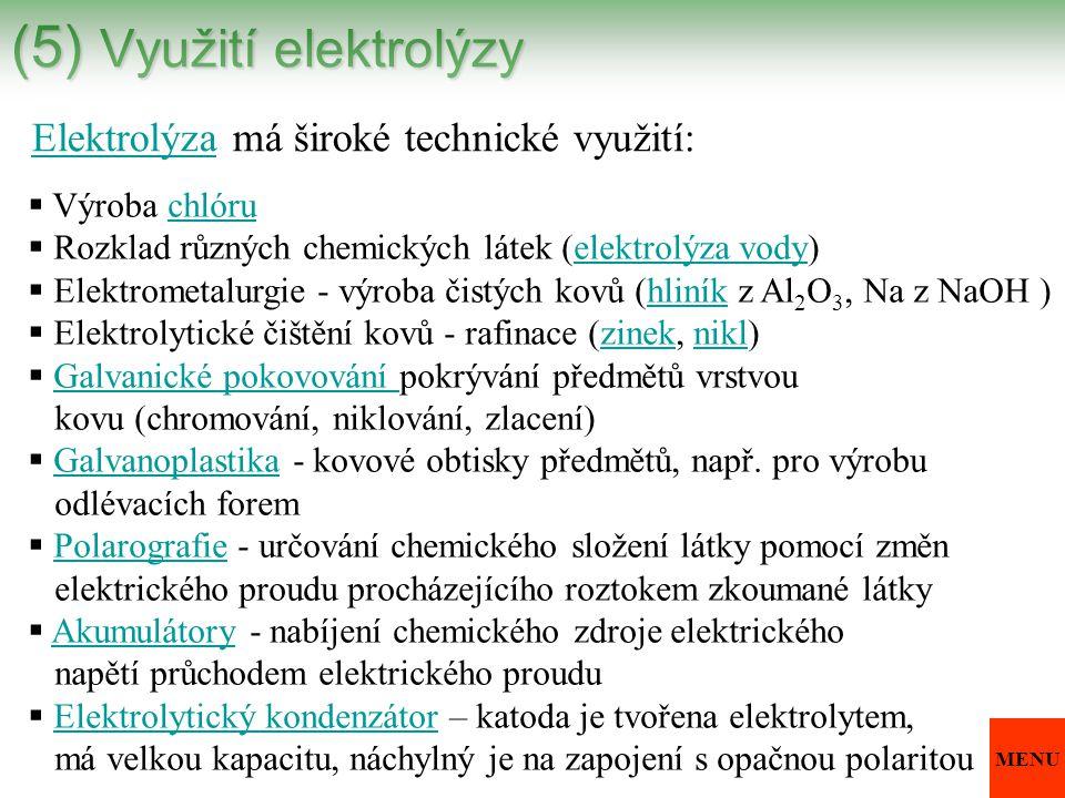 (5) Využití elektrolýzy ElektrolýzaElektrolýza má široké technické využití:  Výroba chlóruchlóru  Rozklad různých chemických látek (elektrolýza vody