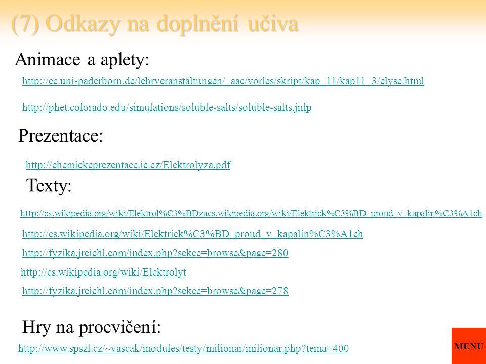 (7) Odkazy na doplnění učiva http://cc.uni-paderborn.de/lehrveranstaltungen/_aac/vorles/skript/kap_11/kap11_3/elyse.html Animace a aplety: http://phet
