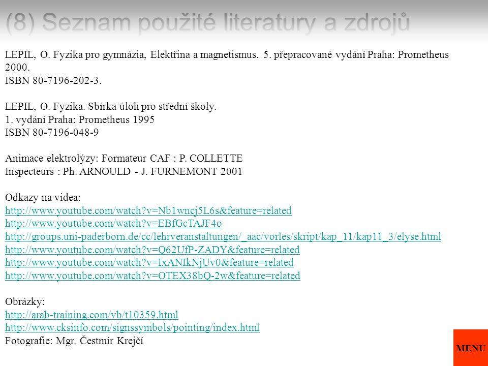 (8) Seznam použité literatury a zdrojů LEPIL, O. Fyzika pro gymnázia, Elektřina a magnetismus. 5. přepracované vydání Praha: Prometheus 2000. ISBN 80-