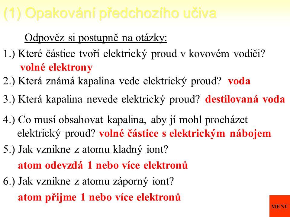 (1) Opakování předchozího učiva Odpověz si postupně na otázky: 1.) Které částice tvoří elektrický proud v kovovém vodiči? volné elektrony 2.) Která zn
