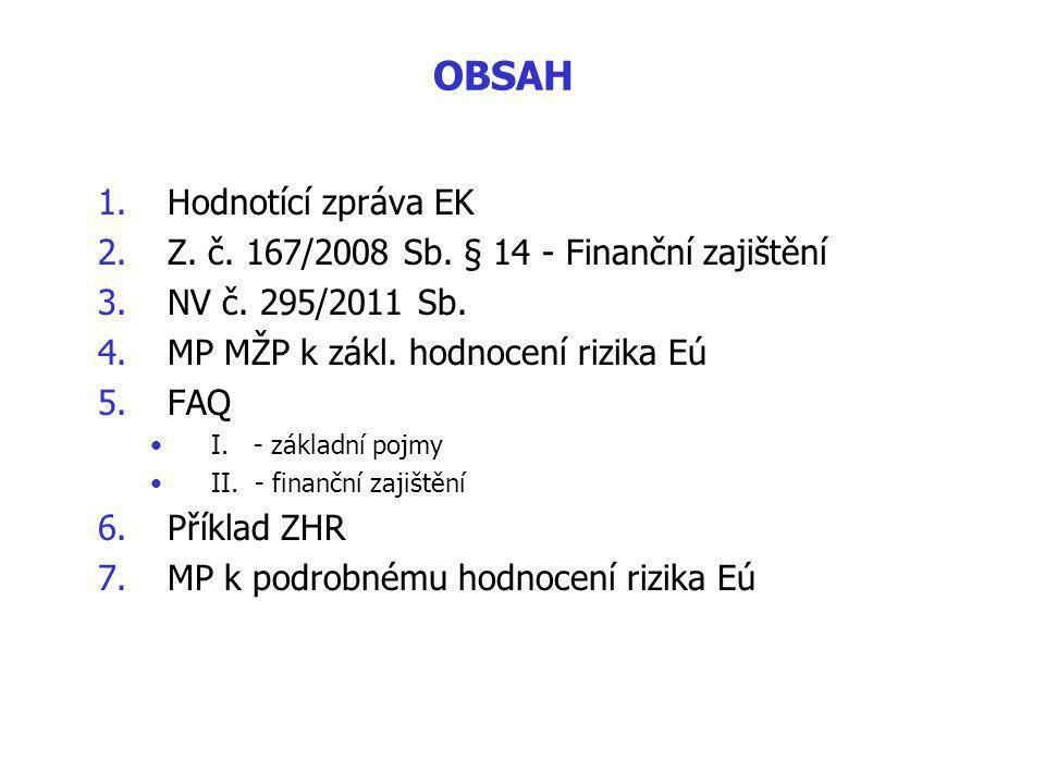 OBSAH 1.Hodnotící zpráva EK 2.Z.č. 167/2008 Sb. § 14 - Finanční zajištění 3.NV č.