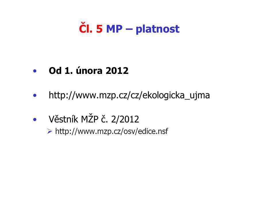 Čl.5 MP – platnost Od 1. února 2012 http://www.mzp.cz/cz/ekologicka_ujma Věstník MŽP č.