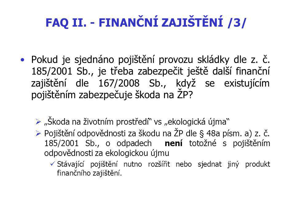 FAQ II.- FINANČNÍ ZAJIŠTĚNÍ /3/ Pokud je sjednáno pojištění provozu skládky dle z.