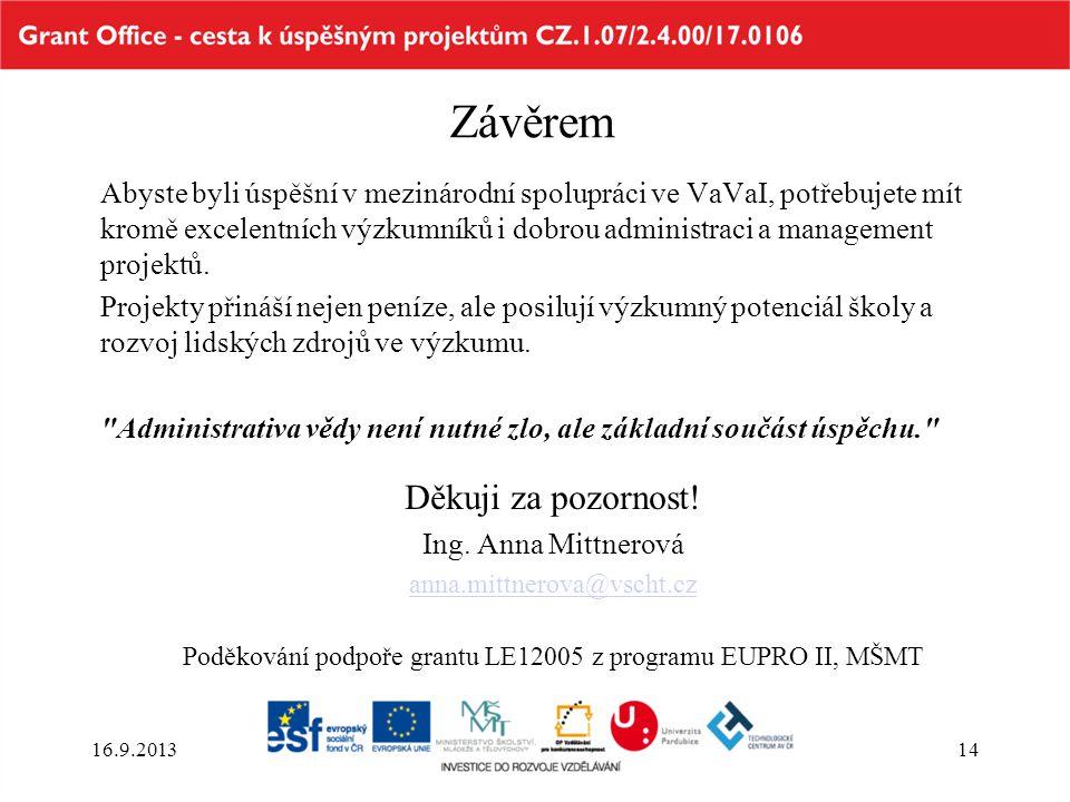 Závěrem Abyste byli úspěšní v mezinárodní spolupráci ve VaVaI, potřebujete mít kromě excelentních výzkumníků i dobrou administraci a management projek
