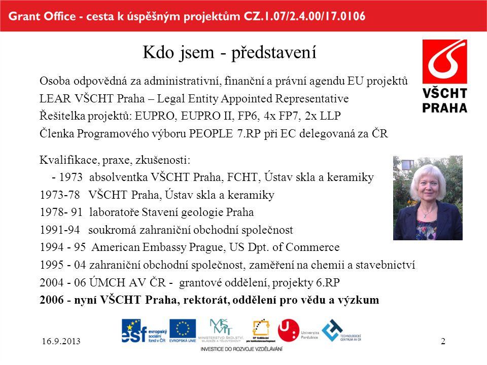 Kdo jsem - představení Osoba odpovědná za administrativní, finanční a právní agendu EU projektů LEAR VŠCHT Praha – Legal Entity Appointed Representati