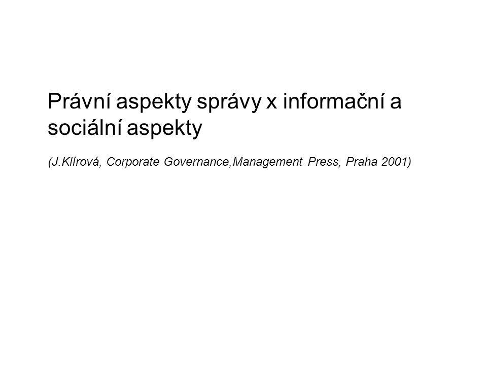 Právní aspekty správy x informační a sociální aspekty (J.Klírová, Corporate Governance,Management Press, Praha 2001)