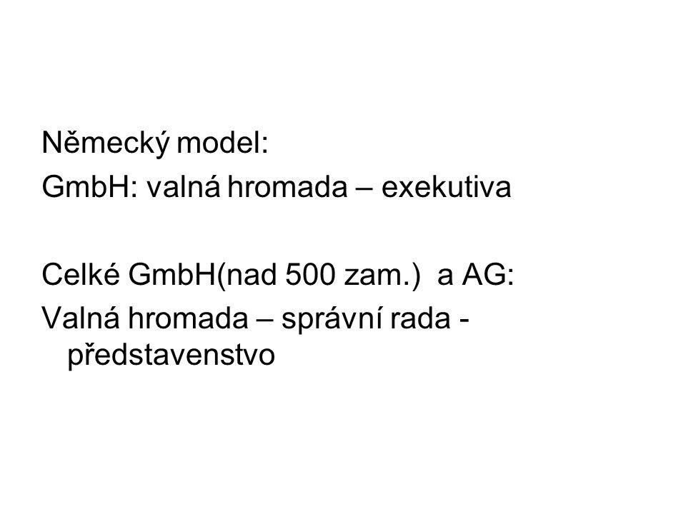 Německý model: GmbH: valná hromada – exekutiva Celké GmbH(nad 500 zam.) a AG: Valná hromada – správní rada - představenstvo
