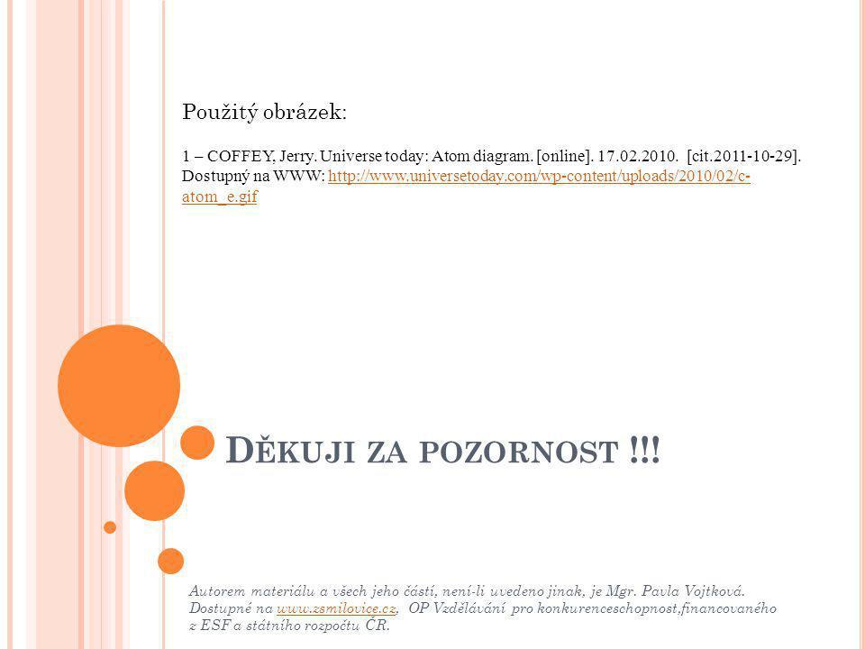 D ĚKUJI ZA POZORNOST !!! Autorem materiálu a všech jeho částí, není-li uvedeno jinak, je Mgr. Pavla Vojtková. Dostupné na www.zsmilovice.cz, OP Vzdělá
