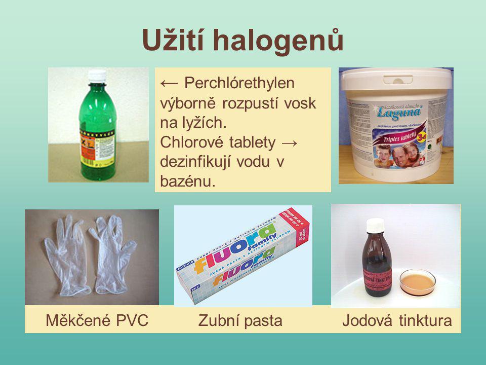 Užití halogenů ← Perchlórethylen výborně rozpustí vosk na lyžích. Chlorové tablety → dezinfikují vodu v bazénu. Měkčené PVC Zubní pasta Jodová tinktur