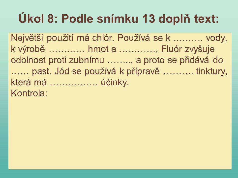 Úkol 8: Podle snímku 13 doplň text: Největší použití má chlór.