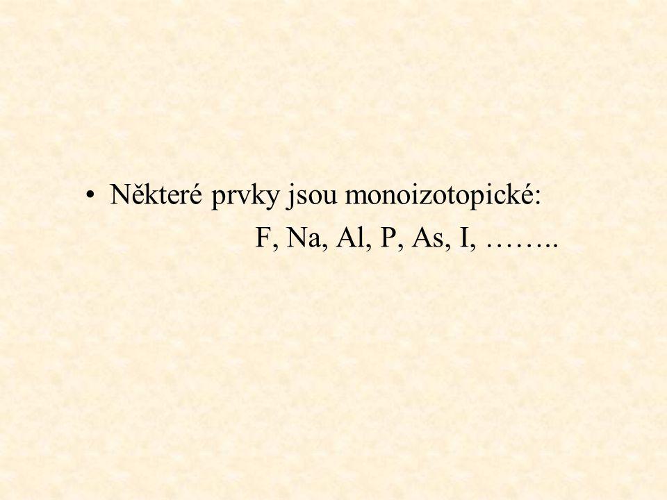 Některé prvky jsou monoizotopické: F, Na, Al, P, As, I, ……..