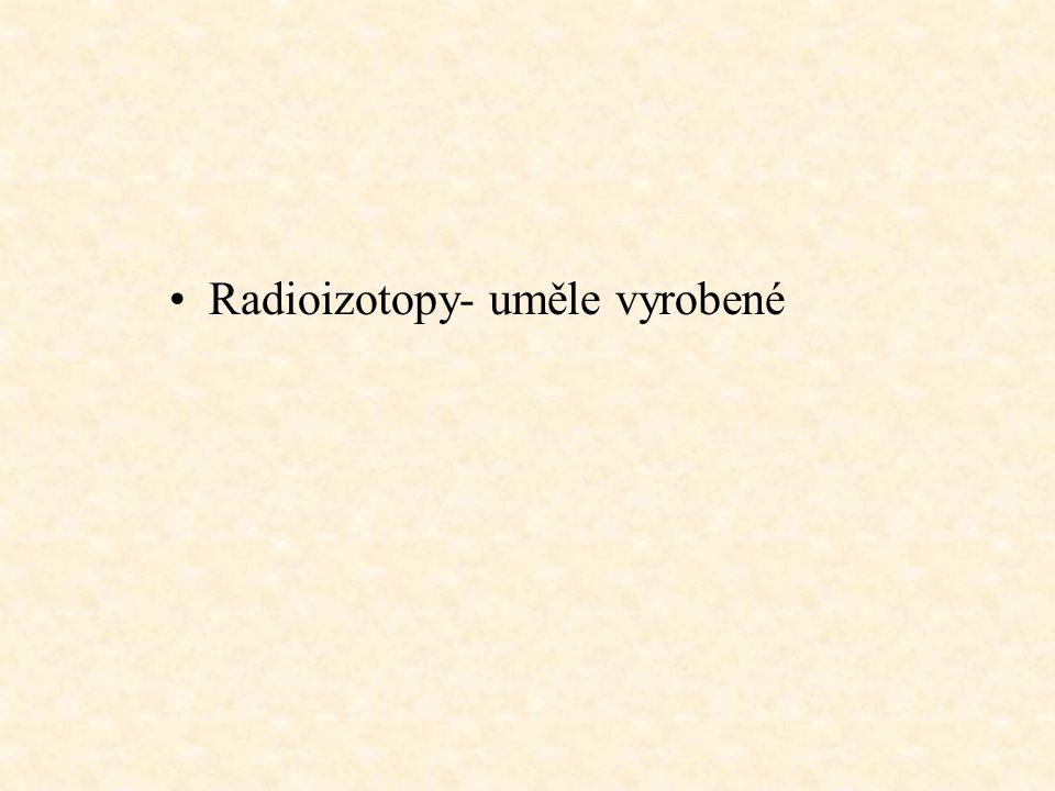 Radioizotopy- uměle vyrobené