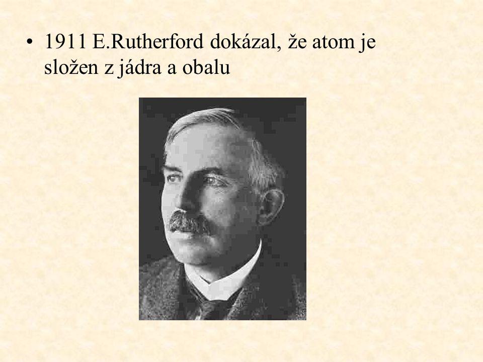 1911 E.Rutherford dokázal, že atom je složen z jádra a obalu