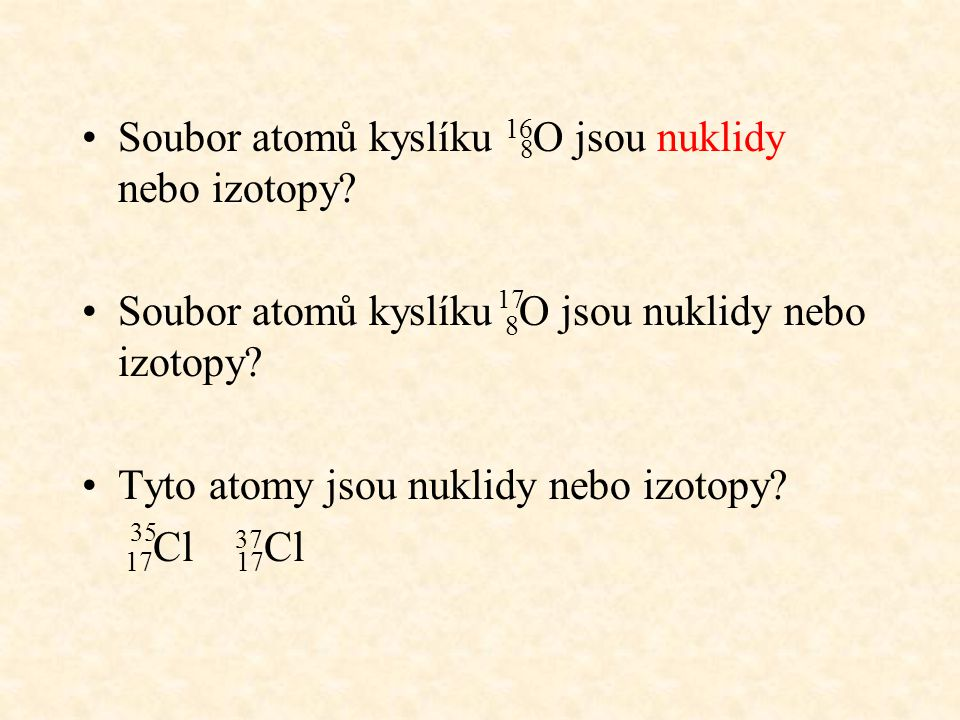 Soubor atomů kyslíku 16 O jsou nuklidy nebo izotopy.
