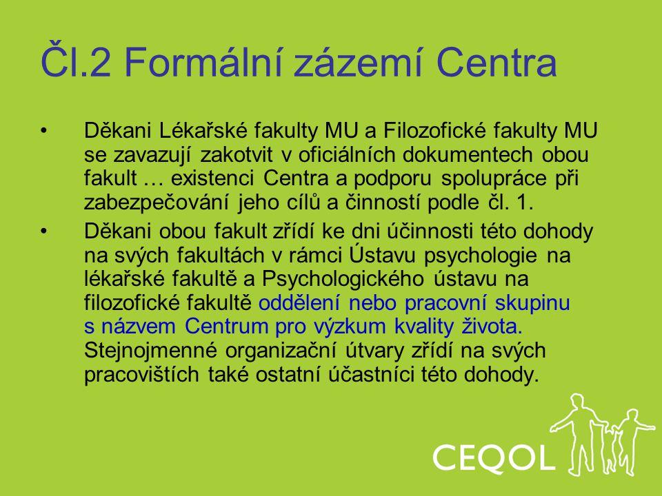 Čl.2 Formální zázemí Centra Děkani Lékařské fakulty MU a Filozofické fakulty MU se zavazují zakotvit v oficiálních dokumentech obou fakult … existenci