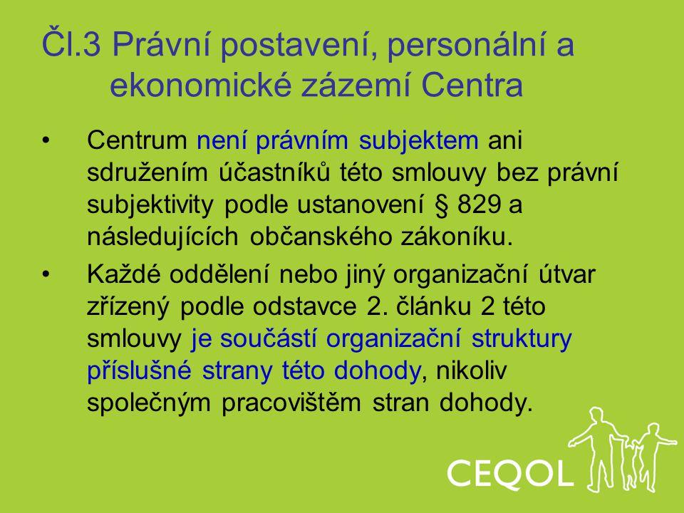 Čl.3 Právní postavení, personální a ekonomické zázemí Centra Centrum není právním subjektem ani sdružením účastníků této smlouvy bez právní subjektivi