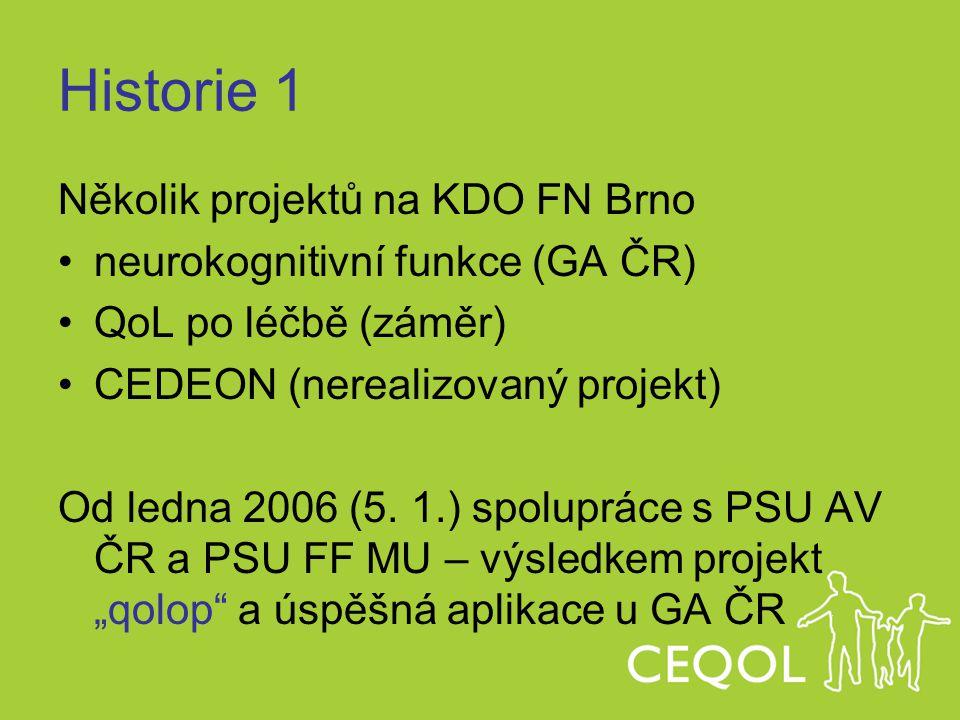 Historie 1 Několik projektů na KDO FN Brno neurokognitivní funkce (GA ČR) QoL po léčbě (záměr) CEDEON (nerealizovaný projekt) Od ledna 2006 (5. 1.) sp