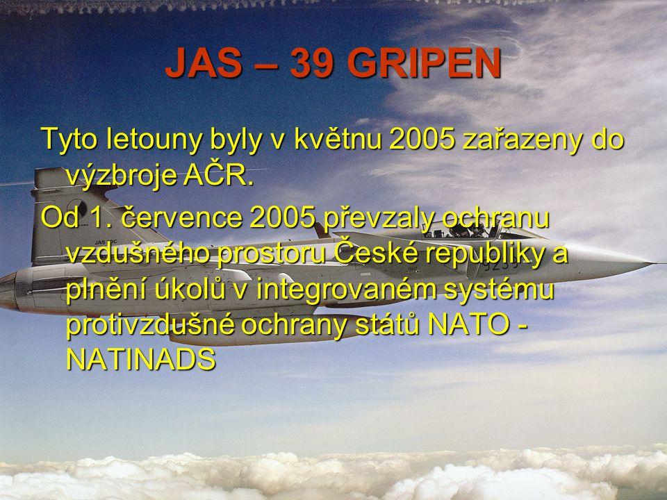 JAS – 39 GRIPEN Tyto letouny byly v květnu 2005 zařazeny do výzbroje AČR. Od 1. července 2005 převzaly ochranu vzdušného prostoru České republiky a pl