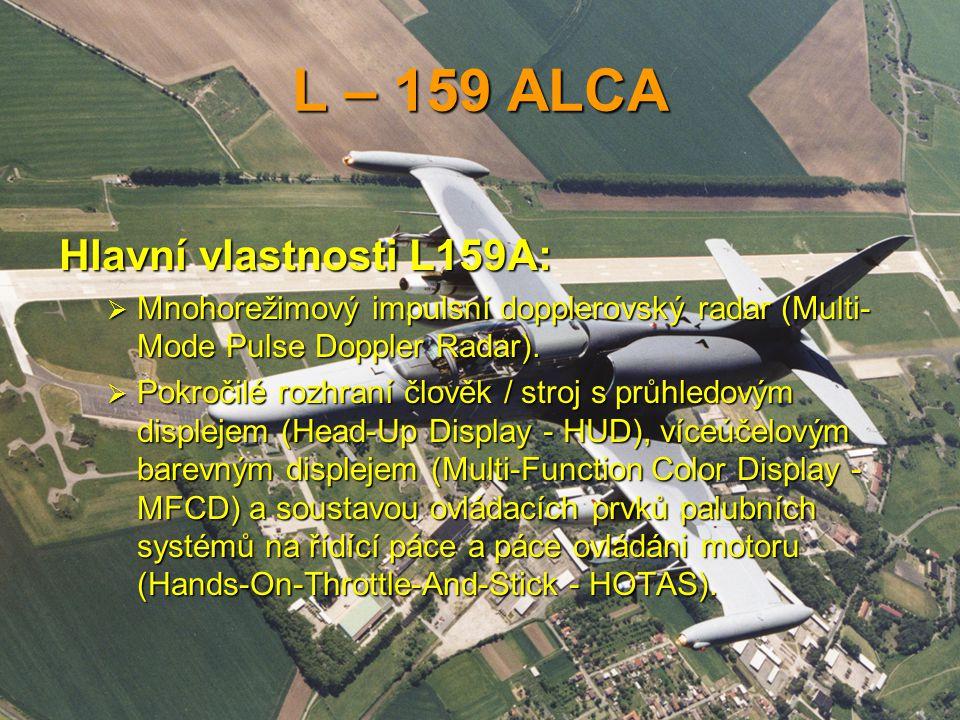L – 159 ALCA Hlavní vlastnosti L159A:  Mnohorežimový impulsní dopplerovský radar (Multi- Mode Pulse Doppler Radar).  Pokročilé rozhraní člověk / str