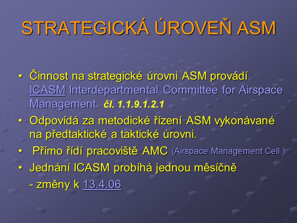STRATEGICKÁ ÚROVEŇ ASM Činnost na strategické úrovni ASM provádí ICASM Interdepartmental Committee for Airspace Management.Činnost na strategické úrovni ASM provádí ICASM Interdepartmental Committee for Airspace Management.