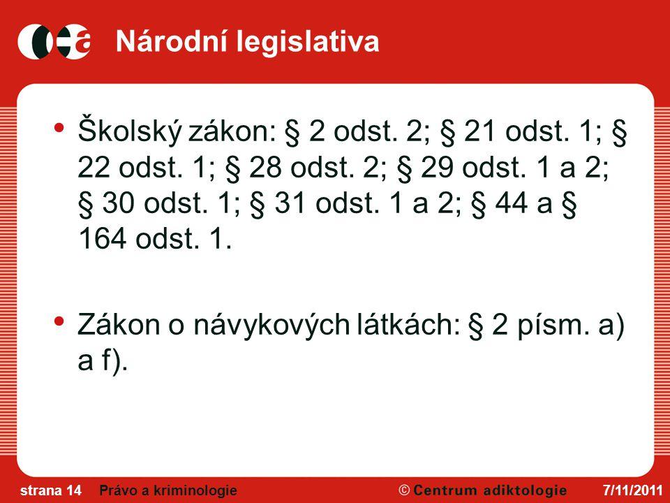 Národní legislativa Školský zákon: § 2 odst.2; § 21 odst.