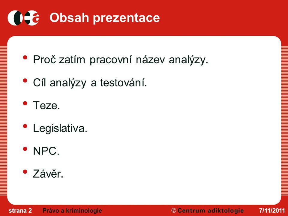 7/11/2011strana 2Právo a kriminologie Obsah prezentace Proč zatím pracovní název analýzy.