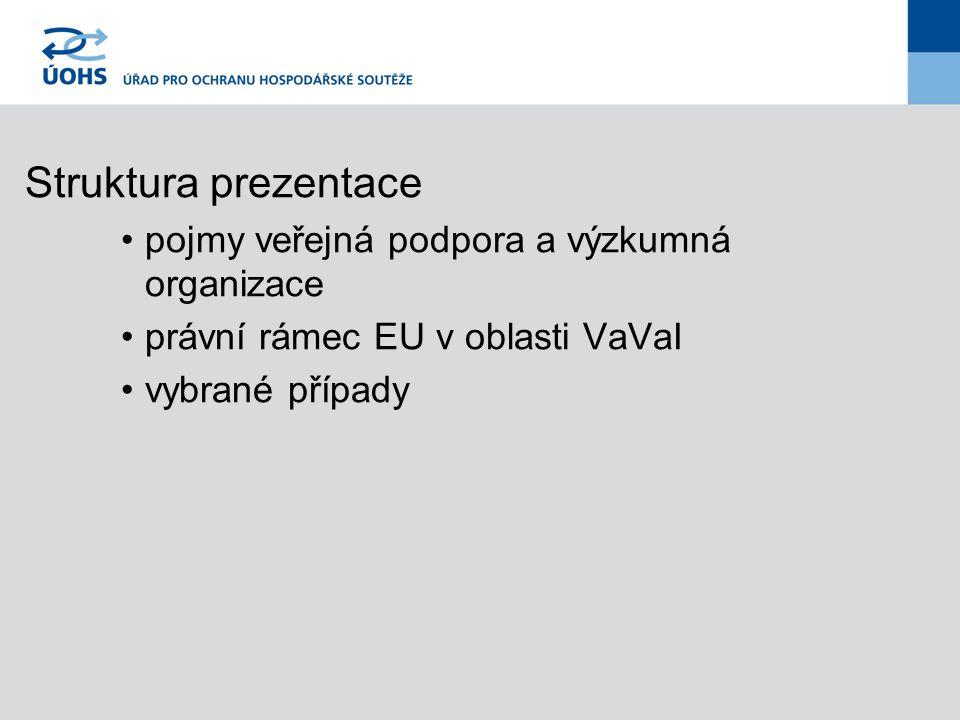 Struktura prezentace pojmy veřejná podpora a výzkumná organizace právní rámec EU v oblasti VaVaI vybrané případy
