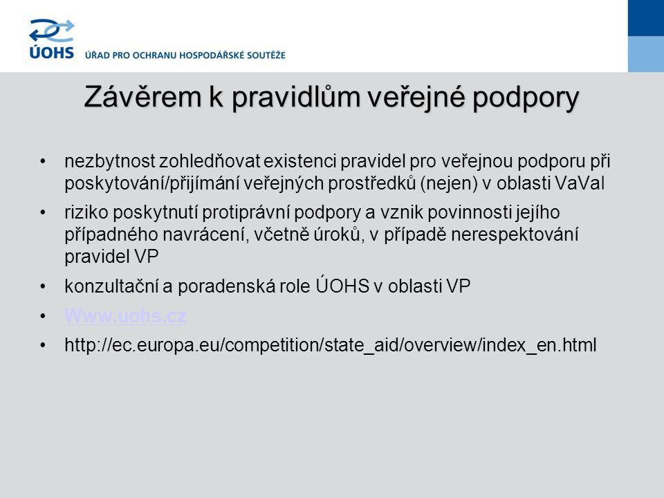 Závěrem k pravidlům veřejné podpory nezbytnost zohledňovat existenci pravidel pro veřejnou podporu při poskytování/přijímání veřejných prostředků (nejen) v oblasti VaVaI riziko poskytnutí protiprávní podpory a vznik povinnosti jejího případného navrácení, včetně úroků, v případě nerespektování pravidel VP konzultační a poradenská role ÚOHS v oblasti VP Www.uohs.cz http://ec.europa.eu/competition/state_aid/overview/index_en.html