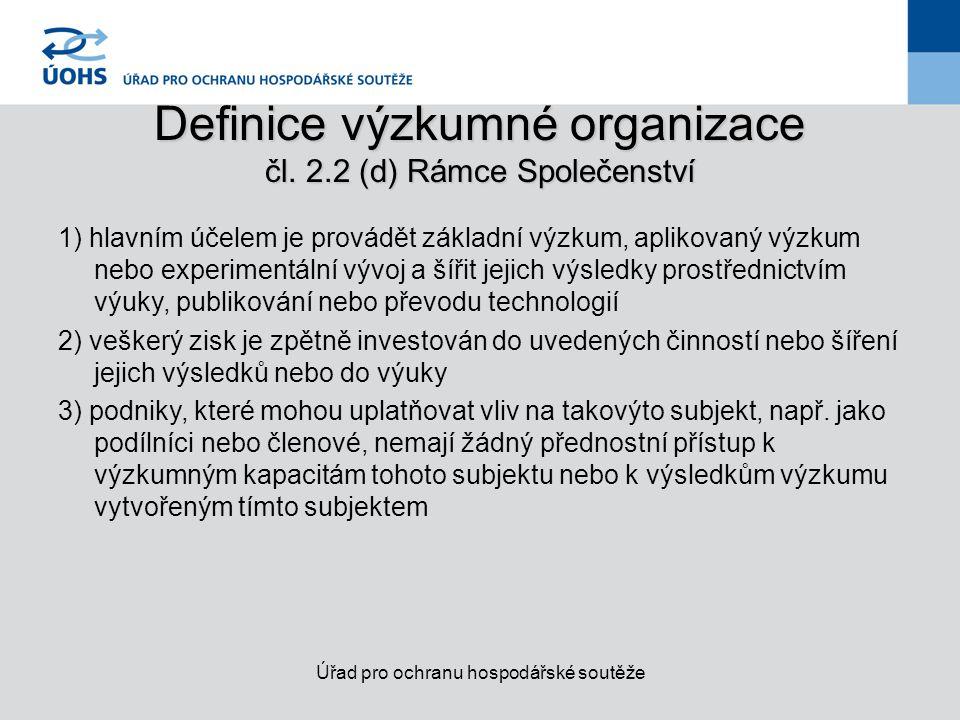 Ekonomické a neekonomické činnosti VO Neekonomické činnosti (primární činnosti VO) vzdělávání s cílem zvýšit množství a zlepšit kvalifikaci lidských zdrojů provádění nezávislého (i ve spolupráci) výzkumu s cílem zvýšit objem znalostí a zlepšit chápání stávajícího know-how šíření výsledků výzkumu převod technologií (za určitých podmínek) Ekonomické činnosti smluvní výzkum pronájem infrastruktury/zaměstnanců poradenská a konzultační činnost Úřad pro ochranu hospodářské soutěže