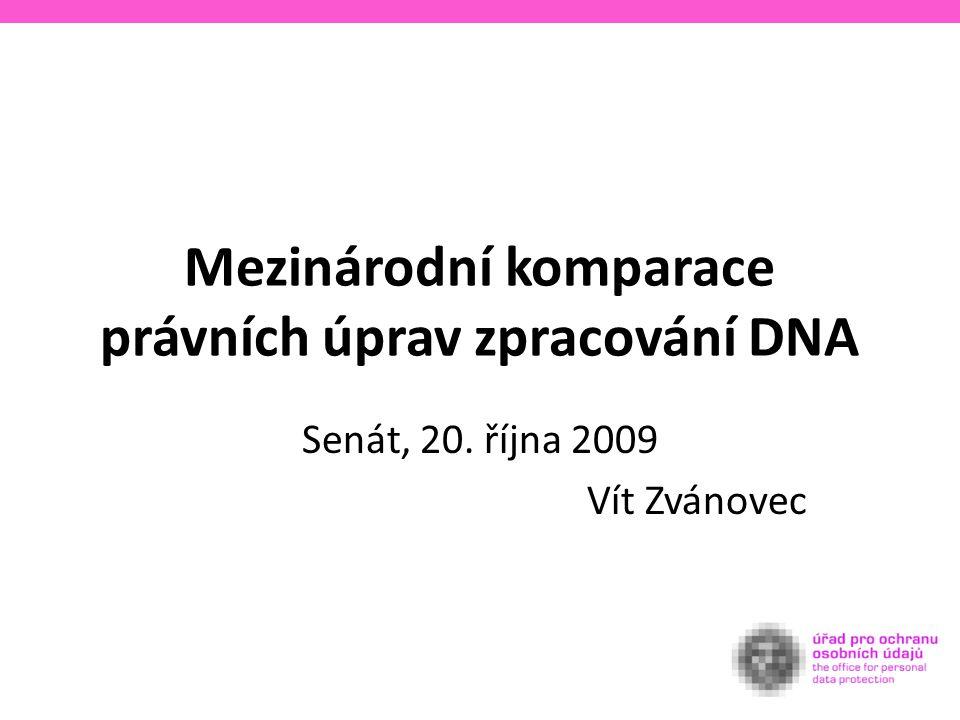 Mezinárodní komparace právních úprav zpracování DNA Senát, 20. října 2009 Vít Zvánovec
